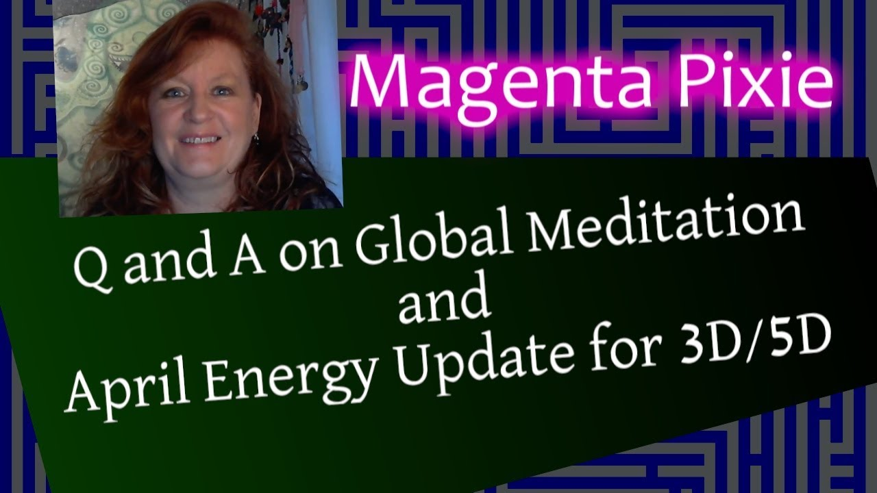 Q and A on Global Meditation and April Energy Update for 3D/5D