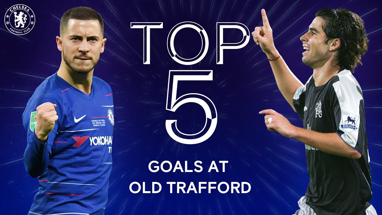 Best Chelsea Goals v Manchester United at Old Trafford | Hazard, Hasselbaink 🔥 | Chelsea Tops