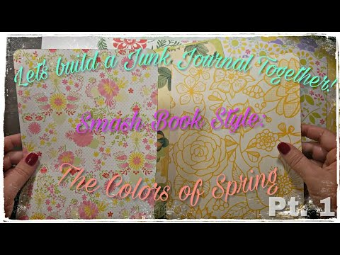 Let's build a Junk Journal Together! Smash Book Style: The Colors of Spring Pt. 1