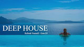 Download Deep House Mix 2019 • Refresh Yourself • Grau DJ Mp3 and Videos