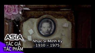 TÁC GIẢ & TÁC PHẨM | Nhạc Sĩ MINH KỲ và Những Ca Khúc Bất Hủ