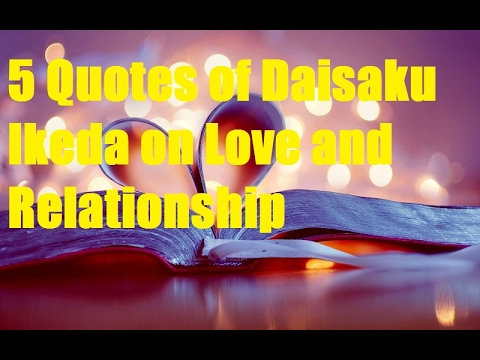 5 Quotes Of Daisaku Ikeda On Love And Relationships Youtube