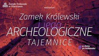 """Webinarium  – Agnieszka Bocheńska """"Zamek Królewski i jego archeologiczne tajemnice"""""""