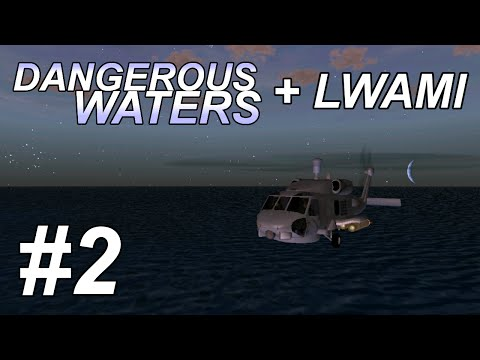 Dangerous Waters + LWAMI: First Salvo (2/4) MH-60 Seahawk