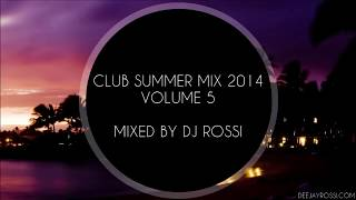 ★Vol.5★ Club Summer Mix 2014 ★ Ibiza Party Mix Dutch House Music Megamix Mixed By DJ Rossi