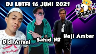DJ LUTFI TERBARU 16 JUNI 2021 SESSION 1