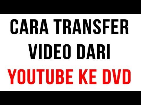 Cara Transfer Video Dari Youtube Ke DVD