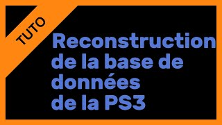 【TUTO】Reconstruction de la base de données de la PS3