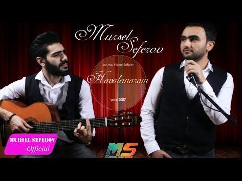 Mursel Seferov - Havalanaram / Yeni 2017 Original