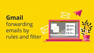 Gmail forwarding emails by rules and filters