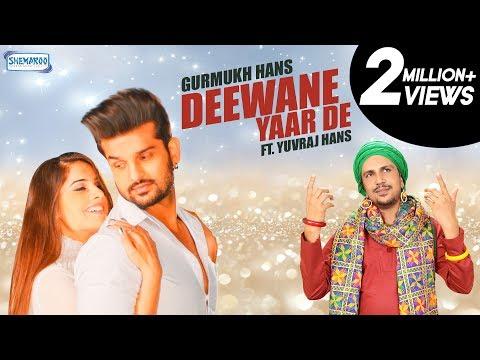 Deewane Yaar De| Gurmukh Hans Ft. Yuvraj Hans | Latest Punjabi Song 2017