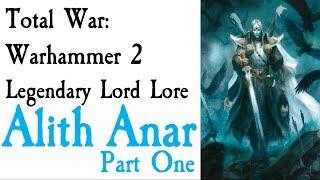 Alith Anar Lore Part One TW: Warhammer