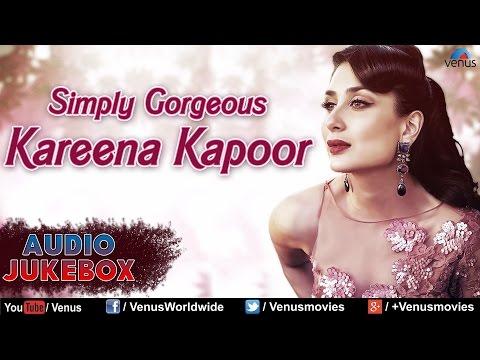 Simply Gorgeous Kareena Kapoor : Bollywood Most Romantic Songs || Audio Jukebox