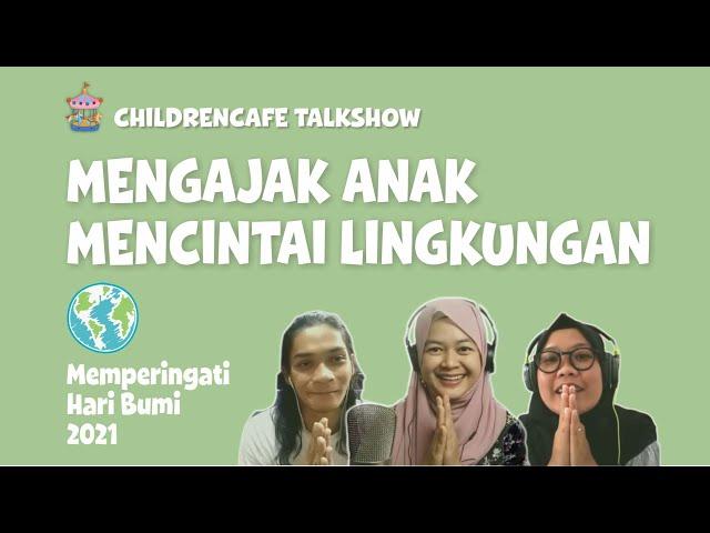 Mengajak Anak Mencintai Lingkungan  ~ Memperingati Hari Bumi 2021 #childrencafetalkshow