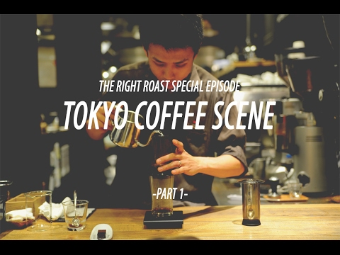 The Right Roast Episode 69: Tokyo Coffee Scene-Part 1
