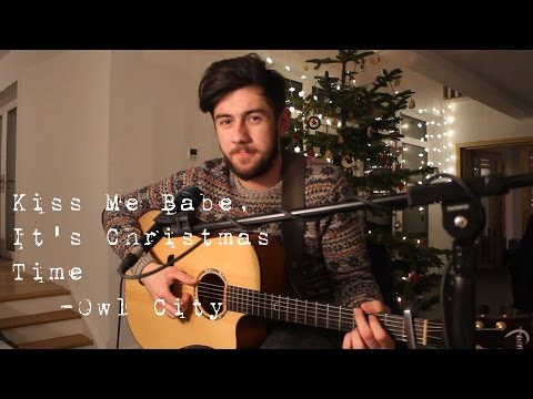 Owl City - Kiss Me Babe, It's Christmas Time (Cover)