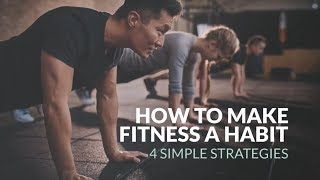 4 Tips To Make Fitness A Habit