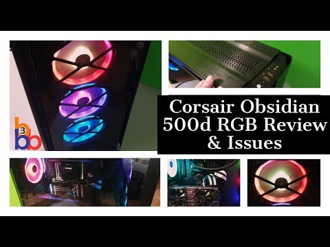 Corsair Obsidian 500d RGB Review, Build & Issues