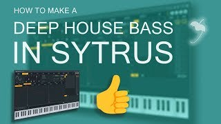 How to Make a Deep House Bass in FL Studio | Sytrus