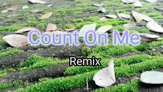 Count On Me ... Remix