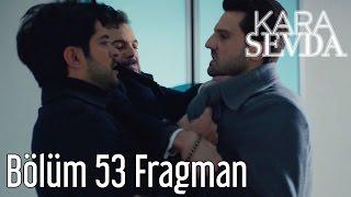 Kara Sevda 53. Bölüm Fragman
