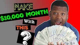 How To Make $10,000 a Month With This...