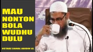 Sebelum Nonton Bola Wudhu Dulu - Ust Zainal Abidin Lc.