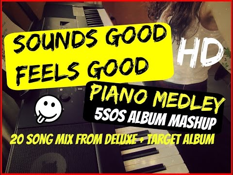 [HD] SOUNDS GOOD FEELS GOOD PIANO MEDLEY/MASHUP - 5SOS PIANO COVER