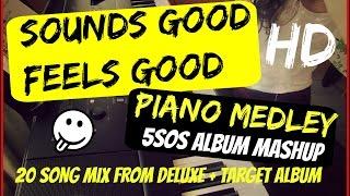 [HD] SOUNDS GOOD FEELS GOOD PIANO MEDLEY/MASHUP - 5SOS PIANO COVER