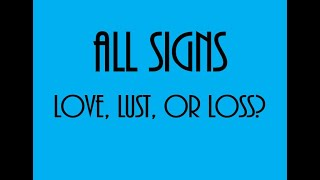 Love, Lust Or Loss ❤💋💔 All Signs August 14 - 20