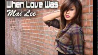 When Love Was - Mai Lee with Lyrics