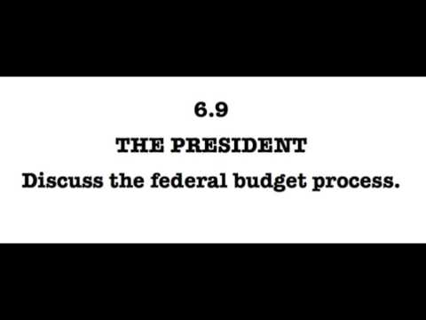 6.9 Discuss the Federal Budget process.