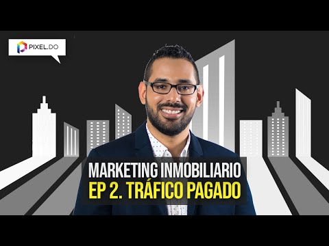 Marketing Inmobiliario - Ep. 2 Trafico Pagado