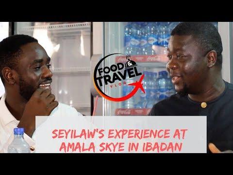 WATCH! Seyilaw's Experience at AMALA SKYE In IBADAN | Food And Travel