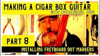 Making a Cigar Box Guitar with ChickenboneJohn - Part 8. Installing position dots.