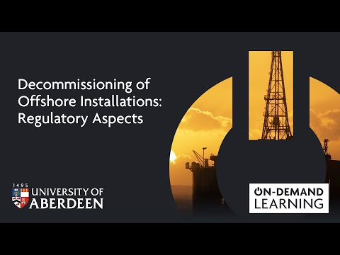 Decommissioning of Offshore Installations: Regulatory Aspects - Online short course