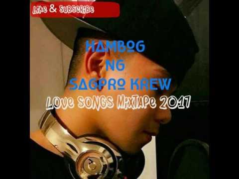 Hambog ng sagpro - love songs mixtape 2017