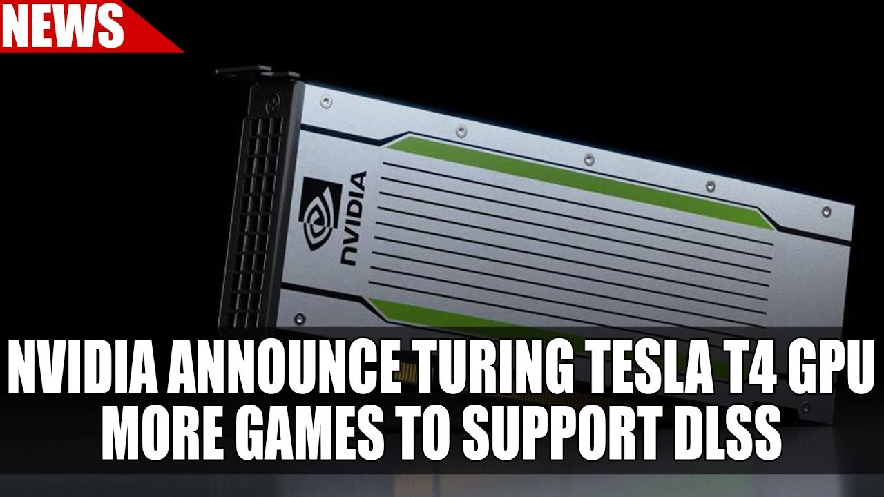 Turing Tesla T4 GPU Announced - Crushing Performance at 75W   DLSS Gets  More Support & More by RedGamingTech