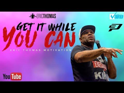 Eric Thomas   Get it While You Can (Eric Thomas Motivation)