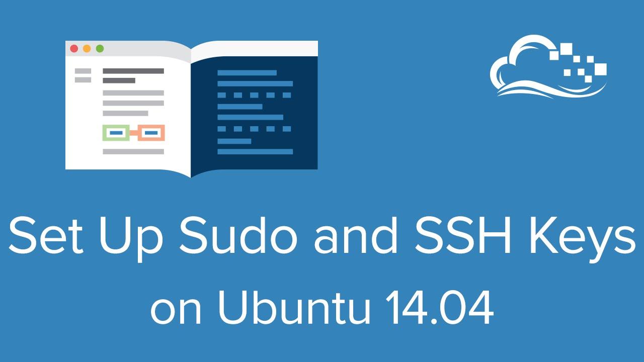 How To Set Up Sudo and SSH Keys on Ubuntu 14 04