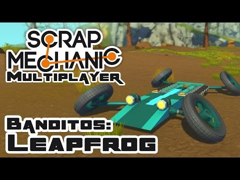 Let's Build Scrap Banditos: The Leapfrog - Let's Play Scrap Mechanic Multiplayer - Part 257