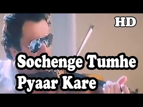 Sochenge Tumhe Pyaar Kare Ke Nahi Full Video Song Hd 1080p