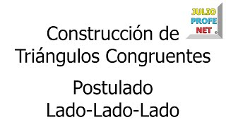 CONSTRUIR TRIÁNGULO CONGRUENTE A OTRO USANDO POSTULADO LLL
