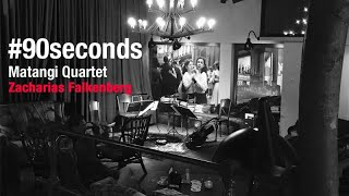 #90seconds | Zacharias Falkenberg, Ippon | Matangi Quartet