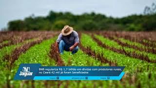 BNB regulariza 1,7 bilhão em dividas com produtores rurais, no Ceara 42 mil já foram beneficiados