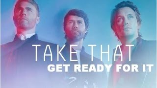 Take That - Get Ready For It - III - (lyrics) [[Kingsman: The Secret Service]](Take That - Get Ready For It - lyrics video I DO NOT OWN THE MUSIC (c) Polydor. 'Get Ready For It' is the 12th track from Take That's album called III., 2014-12-27T14:32:54.000Z)