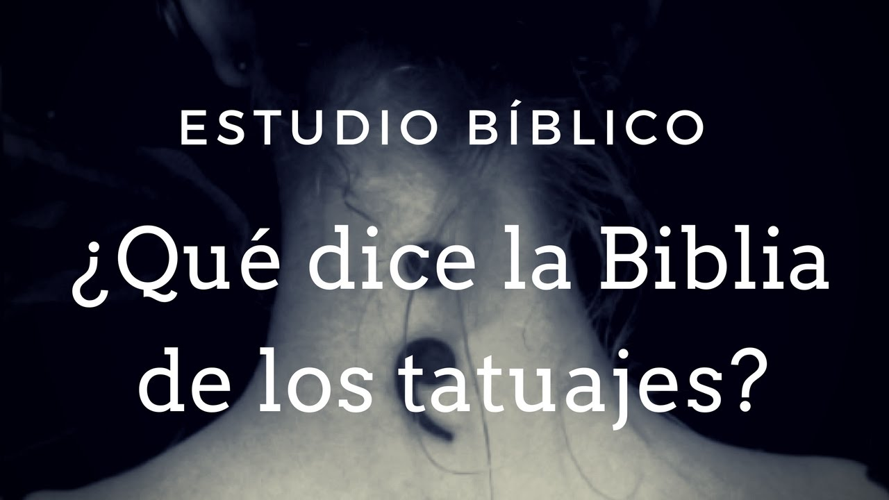 Estudio Bíblico Qué Dice La Biblia De Los Tatuajes Youtube