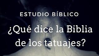 Estudio Bíblico: ¿Qué dice la Biblia de los tatuajes?