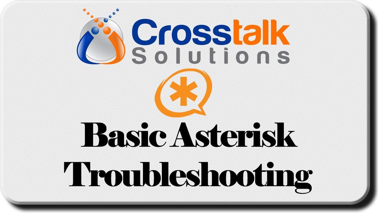 Basic Asterisk Troubleshooting - Crosstalk Solutions