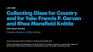 Collecting Glass for Country and for Yale: Francis P. Garvan and Rhea Mansfield Knittle